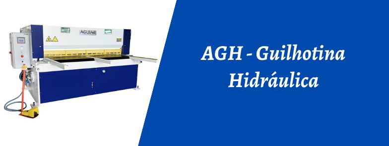 AGH - GUILHOTINA HIDRÁULICA