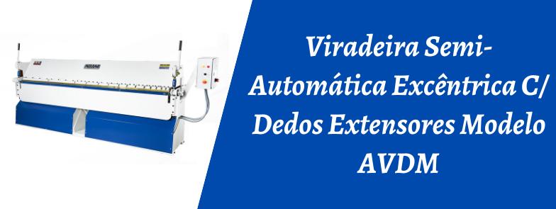 VIRADEIRA SEMI-AUTOMÁTICA EXCÊNTRICA C/ DEDOS EXTENSORES MODELO AVDM