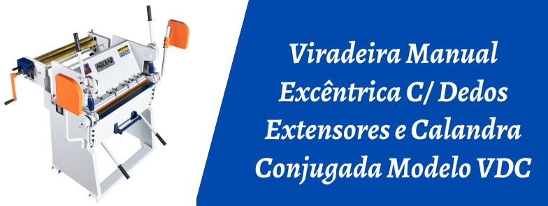 VIRADEIRA MANUAL EXCÊNTRICA C/ DEDOS EXTENSORES E CALANDRA CONJUDAGA MODELO VDC